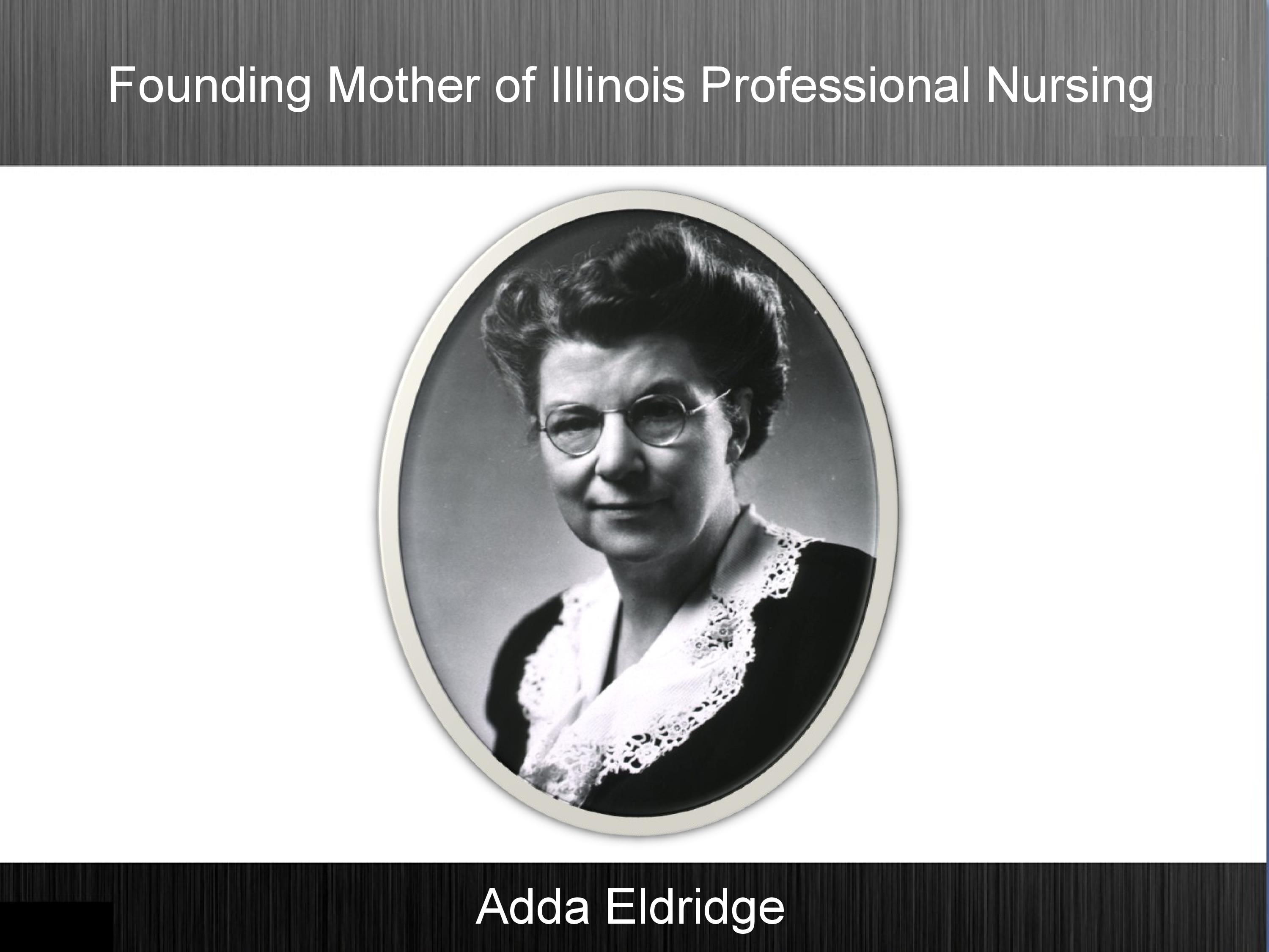 ADDA ELDRIDGE: FOUNDING MOTHER OF ILLINOIS PROFESSIONAL NURSING